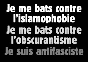 Je me bats contre l'islamophobie et contre l'obscurantisme : je suis antifasciste