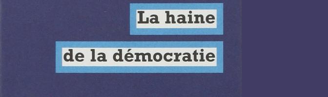 La haine de la démocratie – Jacques Rancière